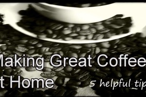 How to Make Great Coffee at Home - 5 tips