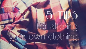 Tips for Altering Your Own Clothing